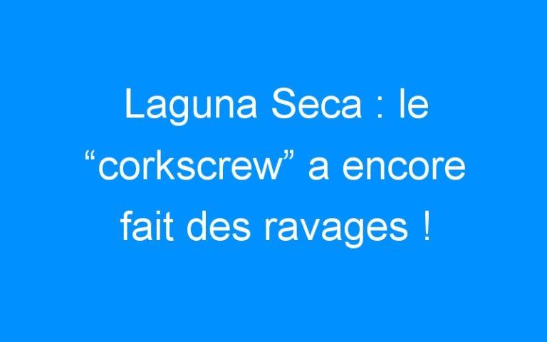 """Laguna Seca : le """"corkscrew"""" a encore fait des ravages !"""