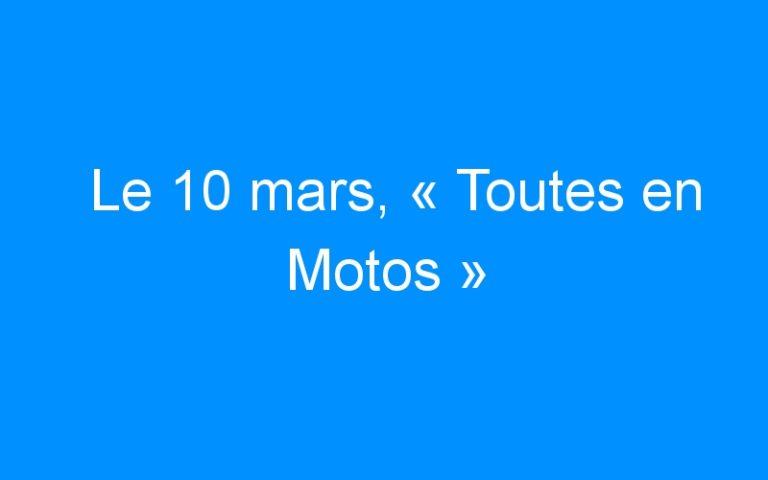 Le 10 mars, « Toutes en Motos »