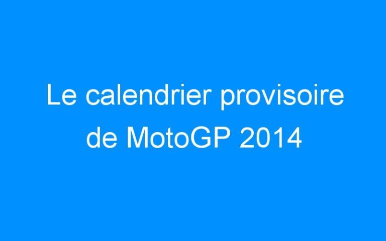Le calendrier provisoire de MotoGP 2014