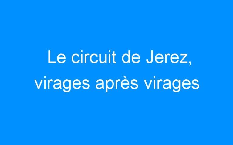 Le circuit de Jerez, virages après virages
