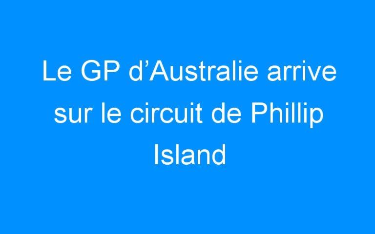 Le GP d'Australie arrive sur le circuit de Phillip Island