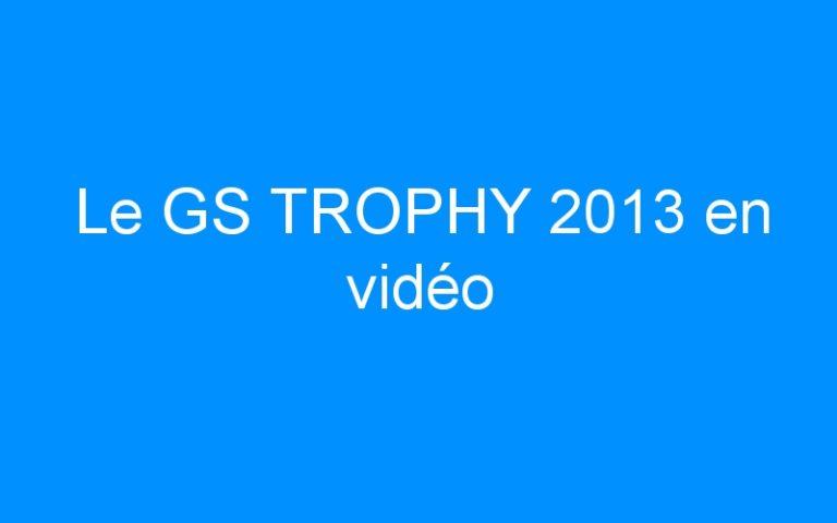 Le GS TROPHY 2013 en vidéo