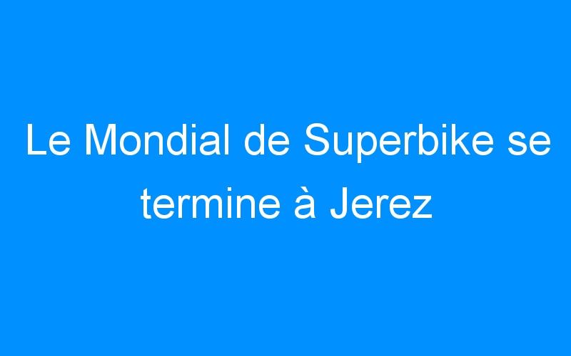 Le Mondial de Superbike se termine à Jerez