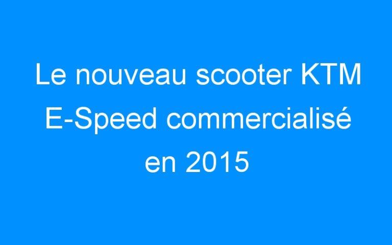 Le nouveau scooter KTM E-Speed commercialisé en 2015