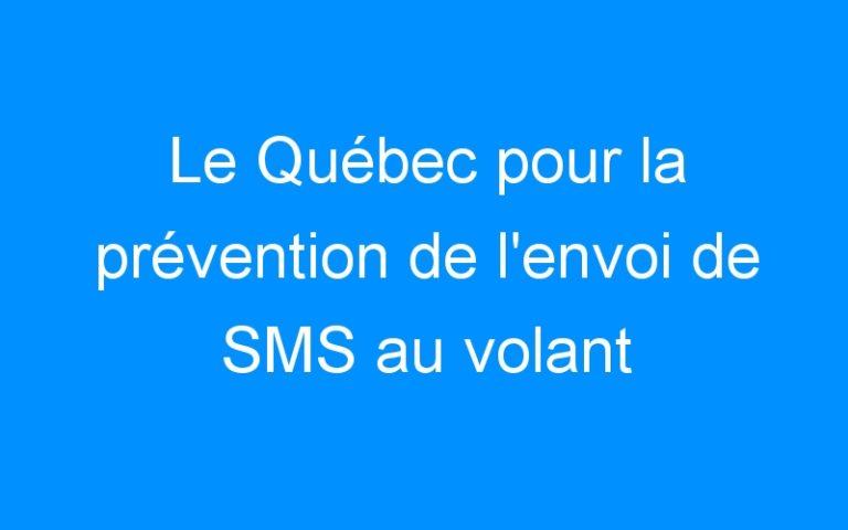 Le Québec pour la prévention de l'envoi de SMS au volant