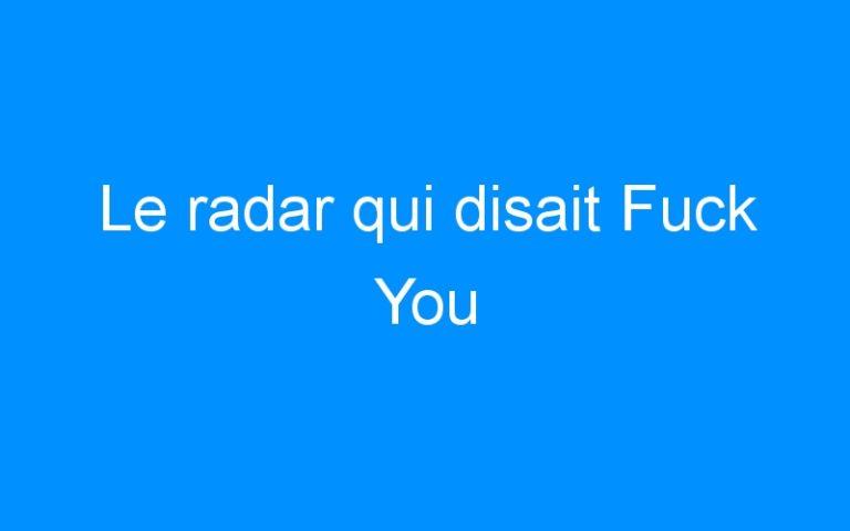 Le radar qui disait Fuck You