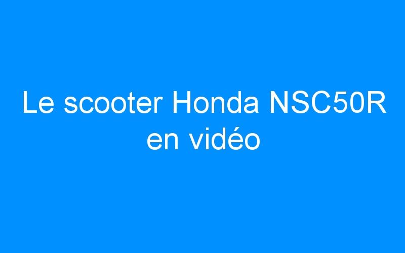 Le scooter Honda NSC50R en vidéo
