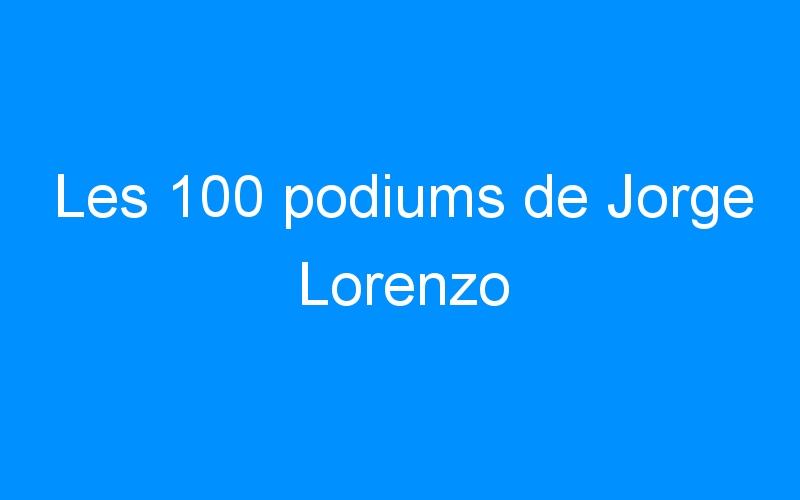 Les 100 podiums de Jorge Lorenzo