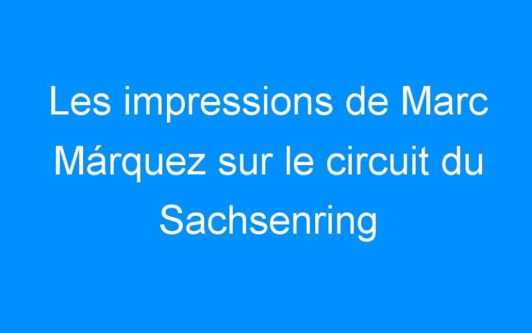 Les impressions de Marc Márquez sur le circuit du Sachsenring