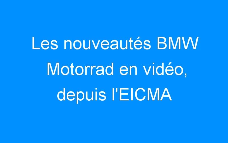 Les nouveautés BMW Motorrad en vidéo, depuis l'EICMA
