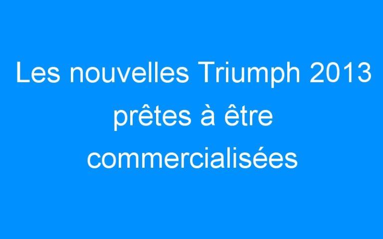 Les nouvelles Triumph 2013 prêtes à être commercialisées
