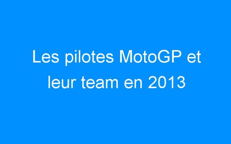 Les pilotes MotoGP et leur team en 2013