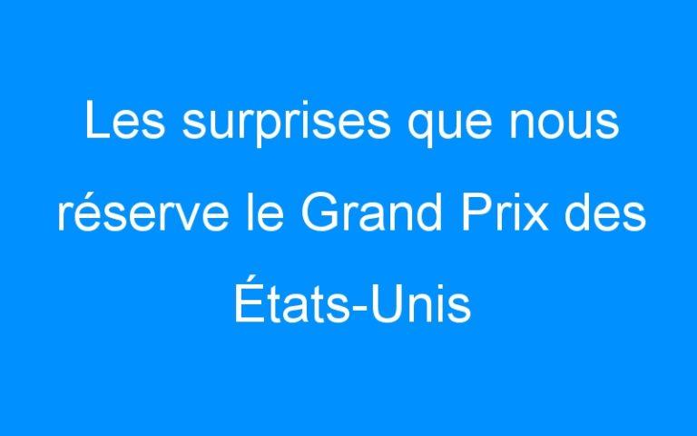 Les surprises que nous réserve le Grand Prix des États-Unis