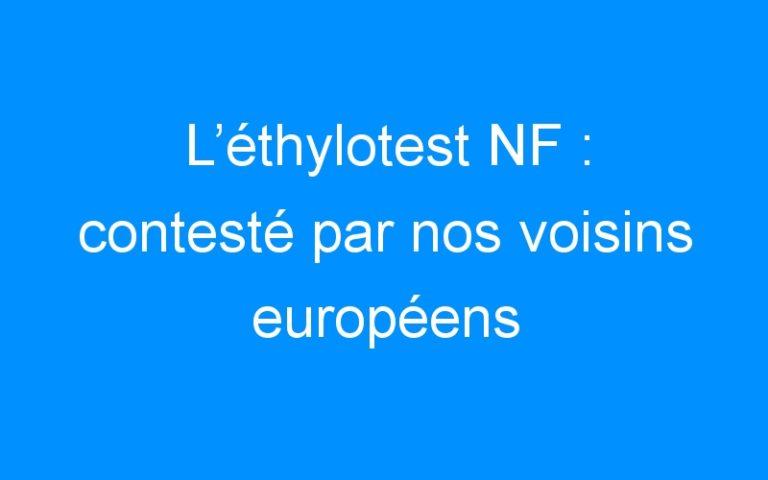 L'éthylotest NF : contesté par nos voisins européens