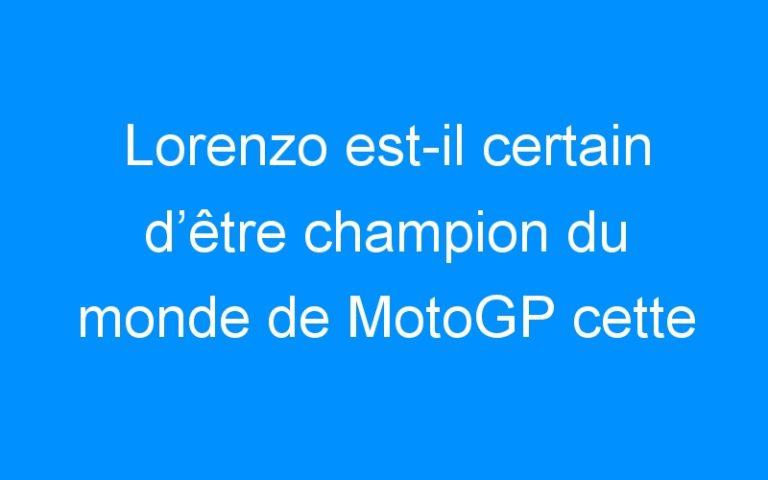 Lorenzo est-il certain d'être champion du monde de MotoGP cette année ?