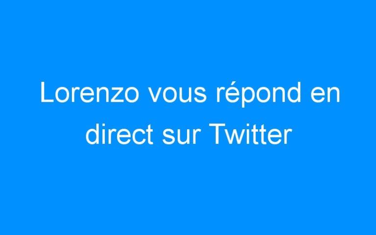 Lorenzo vous répond en direct sur Twitter