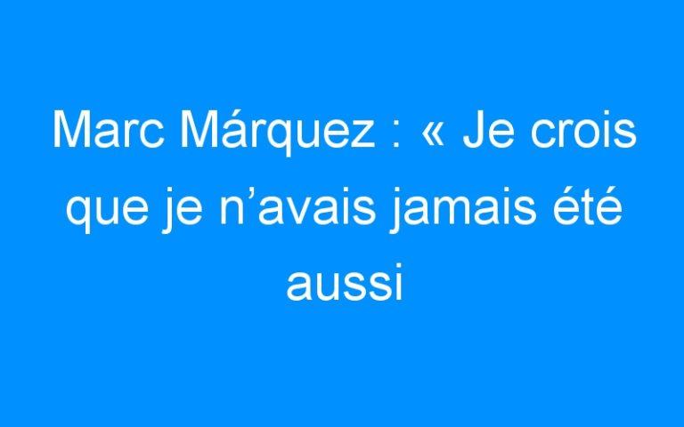 Marc Márquez : « Je crois que je n'avais jamais été aussi nerveux »
