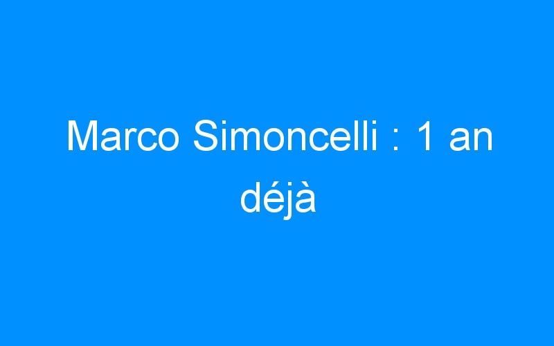 Marco Simoncelli : 1 an déjà