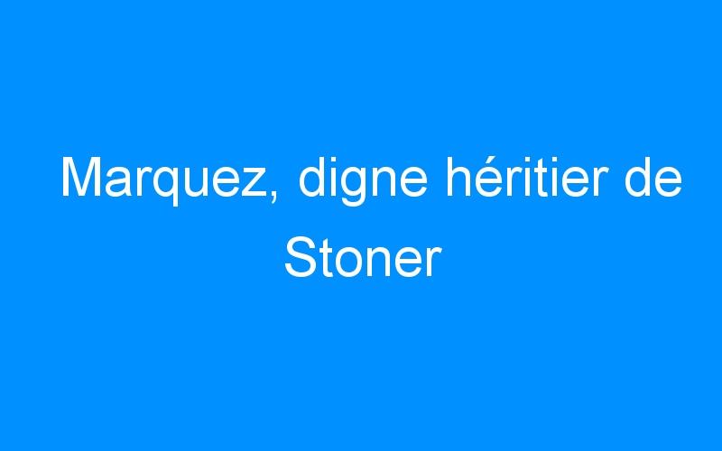 Marquez, digne héritier de Stoner