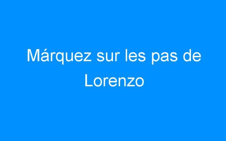Márquez sur les pas de Lorenzo