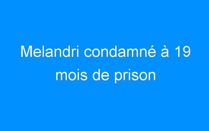 Melandri condamné à 19 mois de prison