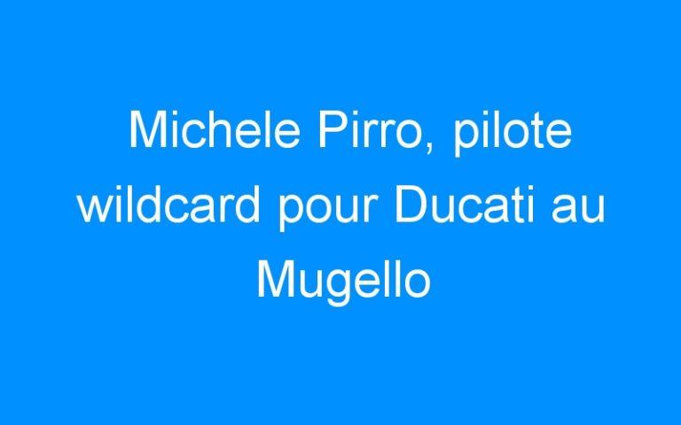 Michele Pirro, pilote wildcard pour Ducati au Mugello