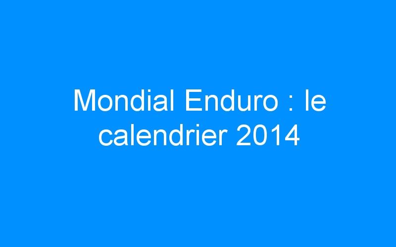 Mondial Enduro : le calendrier 2014