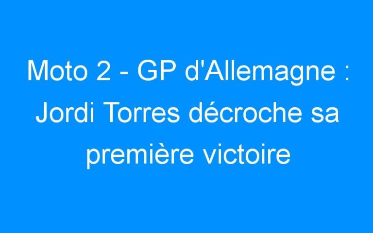 Moto 2 – GP d'Allemagne : Jordi Torres décroche sa première victoire