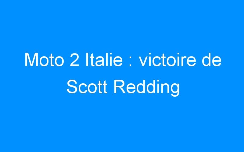 Moto 2 Italie : victoire de Scott Redding