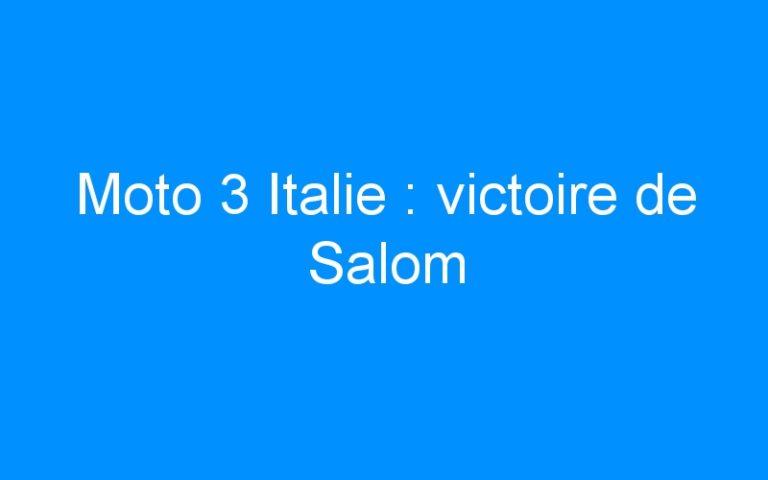 Moto 3 Italie : victoire de Salom