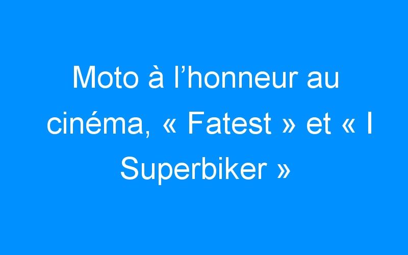 Moto à l'honneur au cinéma, « Fatest » et « I Superbiker » bientôt dans les salles !