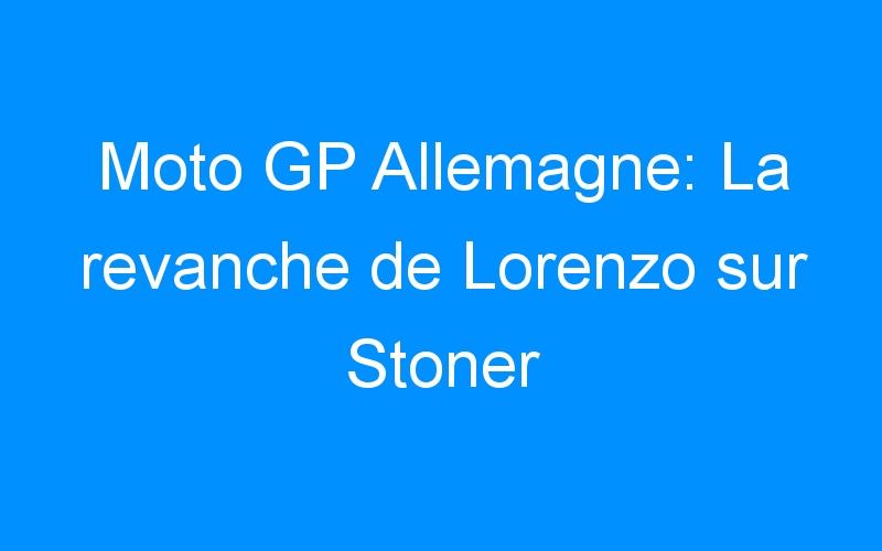 Moto GP Allemagne: La revanche de Lorenzo sur Stoner