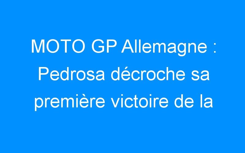 MOTO GP Allemagne : Pedrosa décroche sa première victoire de la saison