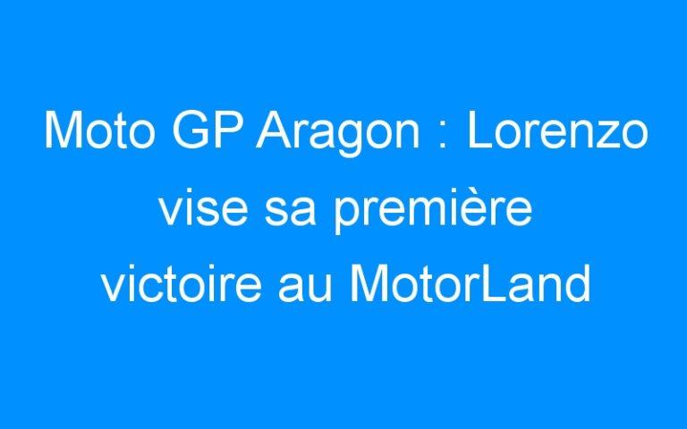 Moto GP Aragon : Lorenzo vise sa première victoire au MotorLand