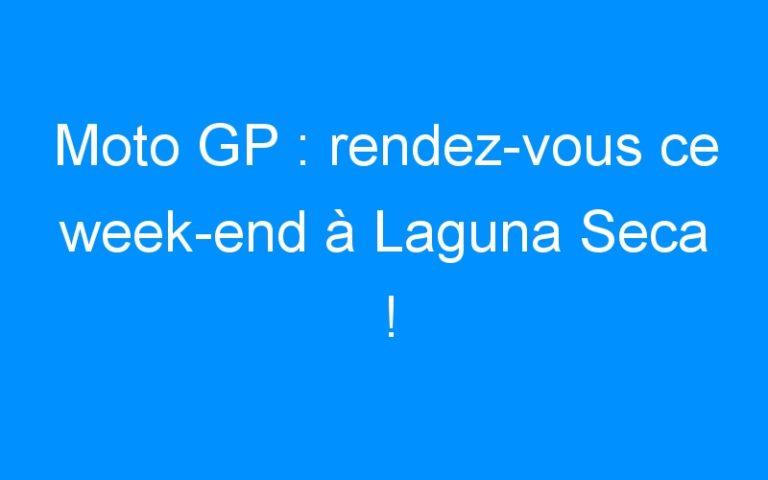 Moto GP : rendez-vous ce week-end à Laguna Seca !