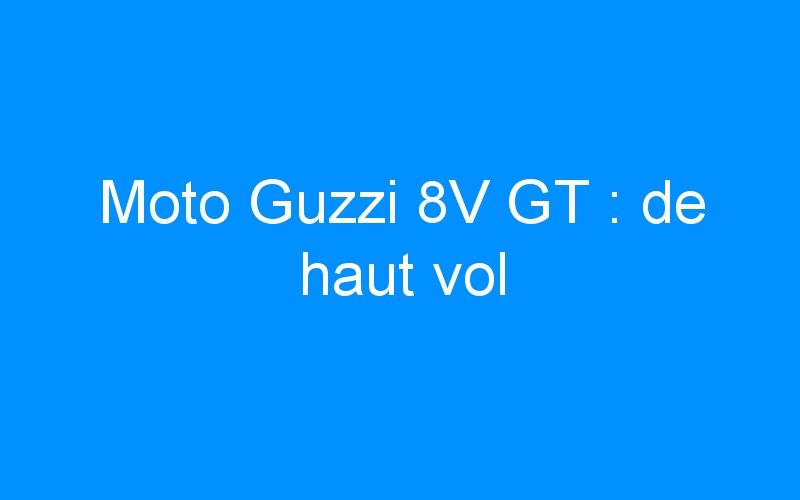 Moto Guzzi 8V GT : de haut vol