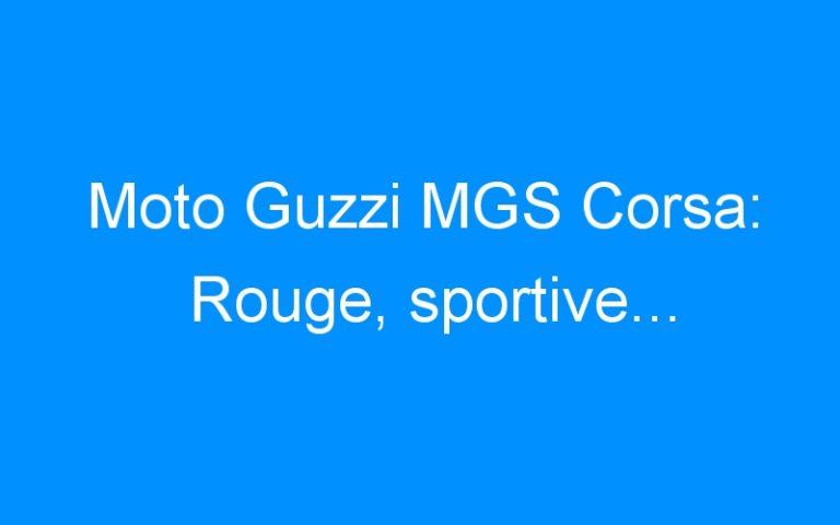 Moto Guzzi MGS Corsa: Rouge, sportive…