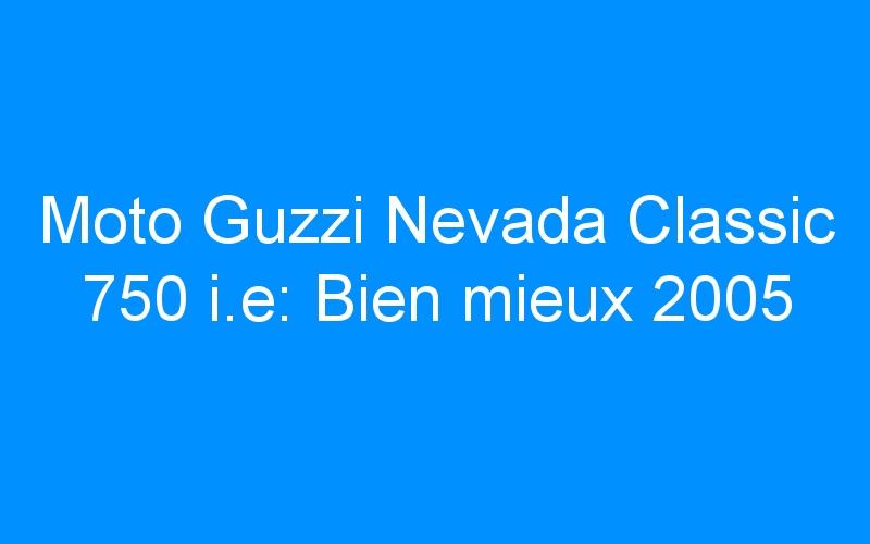 Moto Guzzi Nevada Classic 750 i.e: Bien mieux 2005