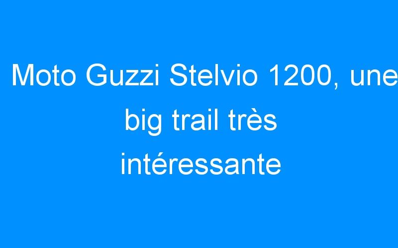 Moto Guzzi Stelvio 1200, une big trail très intéressante