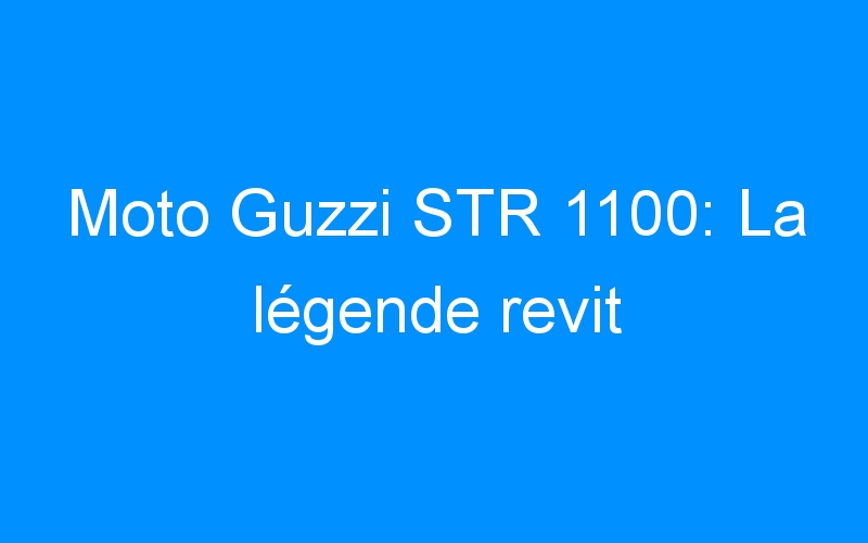 Moto Guzzi STR 1100: La légende revit