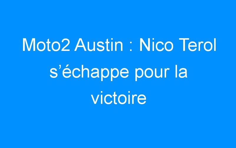 Moto2 Austin : Nico Terol s'échappe pour la victoire