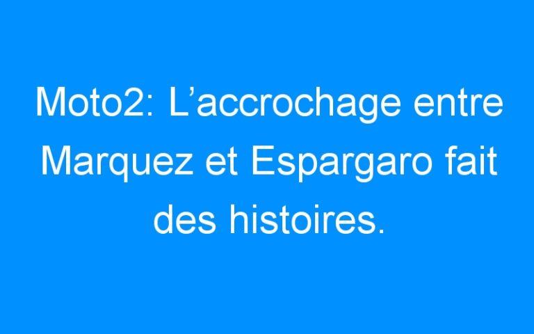 Moto2: L'accrochage entre Marquez et Espargaro fait des histoires.