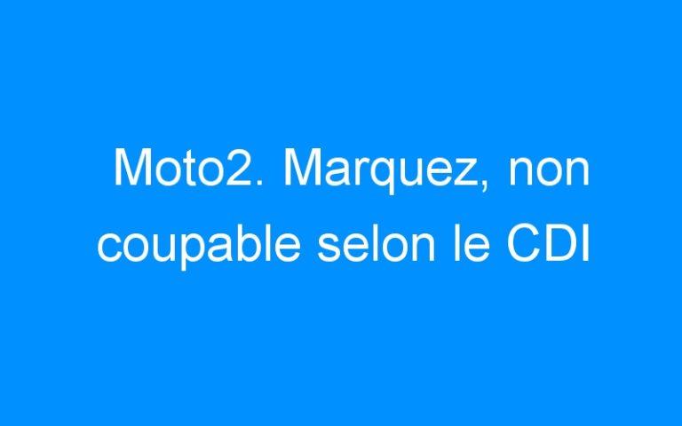 Moto2. Marquez, non coupable selon le CDI