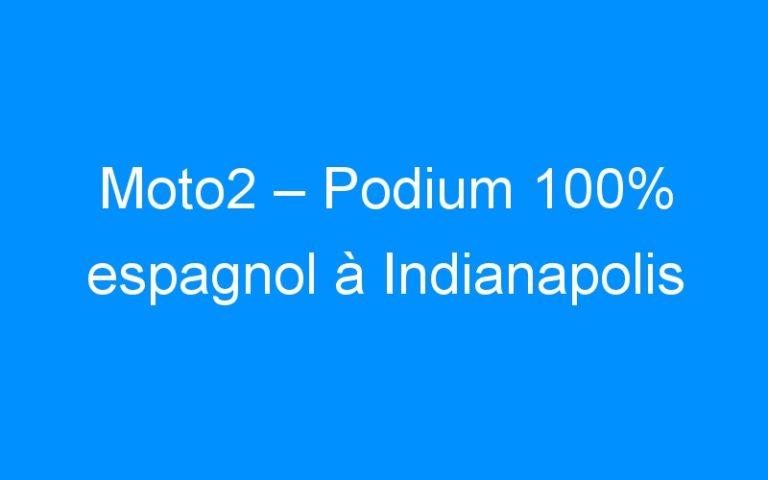 Moto2 – Podium 100% espagnol à Indianapolis