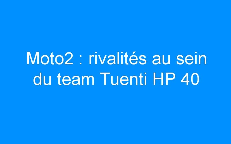 Moto2 : rivalités au sein du team Tuenti HP 40