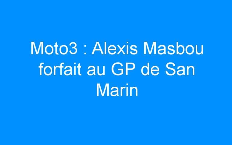 Moto3 : Alexis Masbou forfait au GP de San Marin