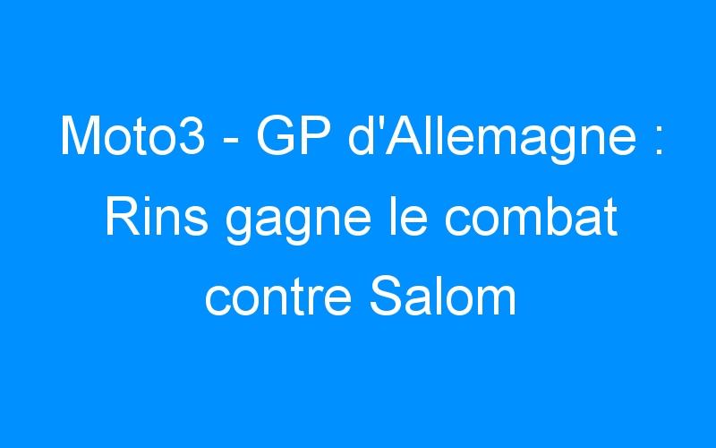 Moto3 – GP d'Allemagne : Rins gagne le combat contre Salom