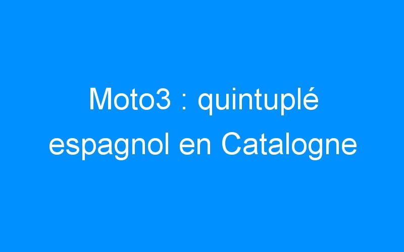 Moto3 : quintuplé espagnol en Catalogne