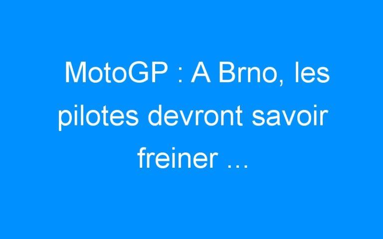 MotoGP : A Brno, les pilotes devront savoir freiner …