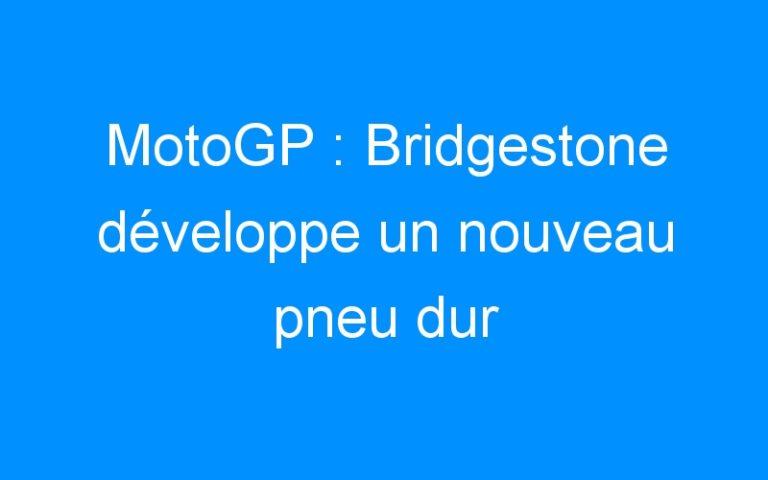 MotoGP : Bridgestone développe un nouveau pneu dur